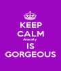 KEEP CALM Aracely  IS GORGEOUS - Personalised Poster A1 size