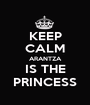 KEEP CALM ARANTZA IS THE PRINCESS - Personalised Poster A1 size