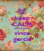 keep CALM arnold garcia vince garcia - Personalised Poster A1 size