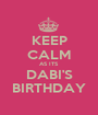 KEEP CALM AS ITS DABI'S BIRTHDAY - Personalised Poster A1 size