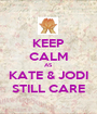 KEEP CALM AS KATE & JODI STILL CARE - Personalised Poster A1 size