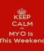 KEEP CALM As MYO Is  This Weekend - Personalised Poster A1 size