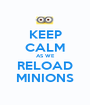 KEEP CALM AS WE RELOAD MINIONS - Personalised Poster A1 size