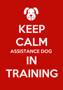KEEP CALM ASSISTANCE DOG IN TRAINING - Personalised Poster A1 size