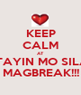 KEEP CALM AT HINTAYIN MO SILANG MAGBREAK!!! - Personalised Poster A1 size
