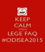 KEEP CALM ATQUE LEGE FAQ #ODISEA2015 - Personalised Poster A1 size