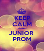 KEEP CALM Attend JUNIOR  PROM - Personalised Poster A1 size