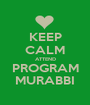 KEEP CALM ATTEND PROGRAM MURABBI - Personalised Poster A1 size