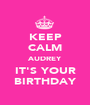 KEEP CALM AUDREY IT'S YOUR BIRTHDAY - Personalised Poster A1 size
