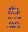 KEEP CALM AUGURI PAPY ROMIX - Personalised Poster A1 size