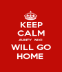 KEEP CALM AUNTY  NIKI  WILL GO HOME  - Personalised Poster A1 size