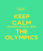 KEEP CALM AUSTRALIA WILL WIN THE OLYMPICS - Personalised Poster A1 size