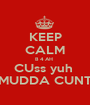 KEEP CALM B 4 AH  CUss yuh  MUDDA CUNT - Personalised Poster A1 size