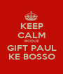 KEEP CALM B'COUZ GIFT PAUL KE BOSSO - Personalised Poster A1 size