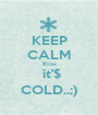 KEEP CALM B'cox  it'$ COLD..;) - Personalised Poster A1 size
