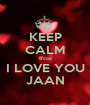 KEEP CALM B'coz I LOVE YOU JAAN - Personalised Poster A1 size