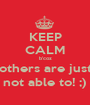 KEEP CALM b'coz others are just not able to! ;) - Personalised Poster A1 size