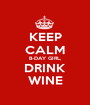 KEEP CALM B-DAY GIRL, DRINK WINE - Personalised Poster A1 size