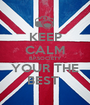 KEEP CALM B.P.SOCIETY YOUR THE BEST  - Personalised Poster A1 size