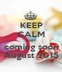 KEEP CALM BABY coming soon August 2015 - Personalised Poster A1 size