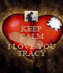 KEEP CALM BABY I LOVE YOU TRACY - Personalised Poster A1 size
