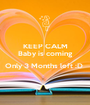 KEEP CALM Baby is coming  Only 3 Months left :D   - Personalised Poster A1 size