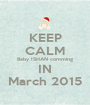 KEEP CALM Baby ISHAN comming IN March 2015 - Personalised Poster A1 size