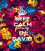 KEEP CALM BACAUSE I'M DAVID  - Personalised Poster A1 size