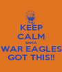 KEEP CALM BAMA WAR EAGLES GOT THIS!! - Personalised Poster A1 size
