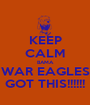KEEP CALM BAMA WAR EAGLES GOT THIS!!!!!! - Personalised Poster A1 size