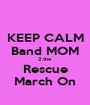 KEEP CALM Band MOM 2 the Rescue March On - Personalised Poster A1 size