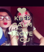 KEEP CALM BCAUSE I LOVE YOU - Personalised Poster A1 size