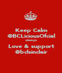 Keep Calm @BCLiciousOfcial always Love & support @bclsinclair - Personalised Poster A1 size