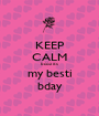 KEEP CALM bcoz its my besti bday - Personalised Poster A1 size