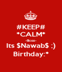 #KEEP# *CALM* -Bcoz- Its $Nawab$ ;) Birthday:* - Personalised Poster A1 size