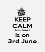 KEEP CALM Bcoz Result is on 3rd June - Personalised Poster A1 size