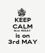 KEEP CALM Bcoz RESULT is on 3rd MAY - Personalised Poster A1 size