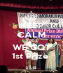 KEEP CALM B'COZ WE GOT 1st Prize  - Personalised Poster A1 size