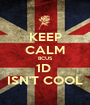 KEEP CALM BCUS 1D  ISN'T COOL - Personalised Poster A1 size