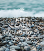 KEEP CALM bcuz its  my birthday 🎂  today - Personalised Poster A1 size