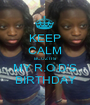 KEEP CALM BCUZ ITS MY R.O.D'S BIRTHDAY - Personalised Poster A1 size