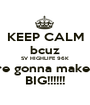 KEEP CALM bcuz SV HIGHLIFE 96K are gonna make it BIG!!!!!! - Personalised Poster A1 size