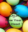 KEEP CALM Bcz New Year  Is a Head ;) - Personalised Poster A1 size