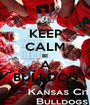 KEEP CALM BE A BULLDOG - Personalised Poster A1 size