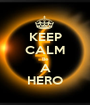 KEEP CALM Be A HERO - Personalised Poster A1 size