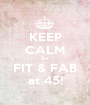 KEEP CALM be FIT & FAB at 45! - Personalised Poster A1 size