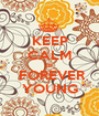 KEEP CALM BE  FOREVER YOUNG - Personalised Poster A1 size