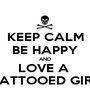 KEEP CALM BE HAPPY AND LOVE A  TATTOOED GIRL - Personalised Poster A1 size