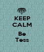 KEEP CALM  Be Tess - Personalised Poster A1 size