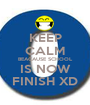 KEEP CALM BEACAUSE SCHOOL IS NOW FINISH XD - Personalised Poster A1 size